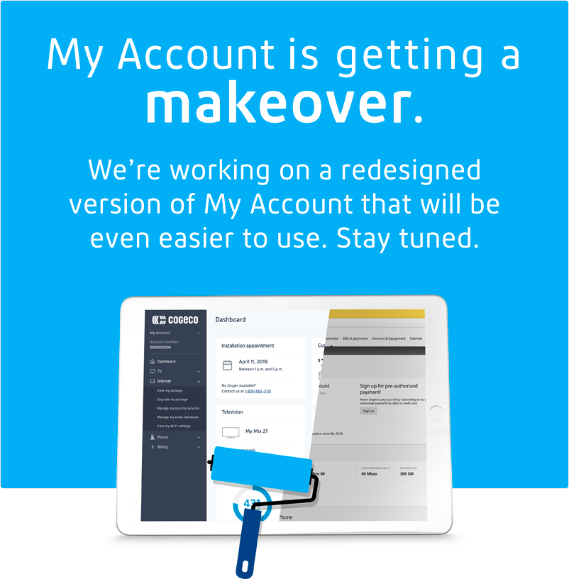 My Account is getting a makeover. We're working on a redesigned version of My Account that will be even easier to use. Stay tuned.